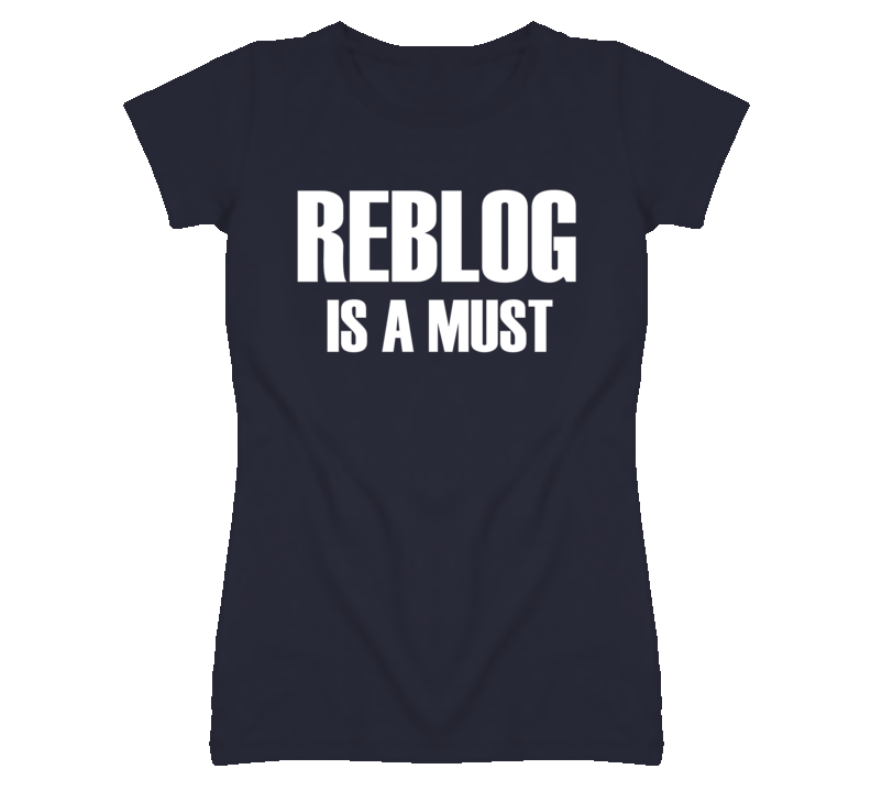 Reblog is a Must Funny Social Media T Shirt