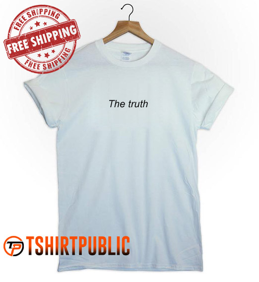 The truth T Shirt Adult Free Shipping - Cheap Graphic Tees