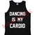 Dancing is my cardio tank top men and women Adult
