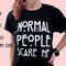 Normal people scared me shirt, 100% cotton tee, unisex