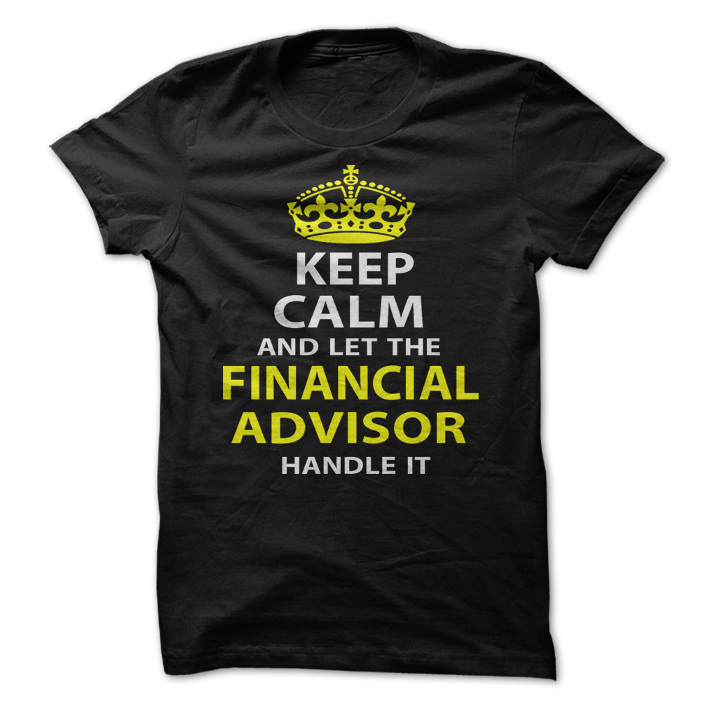 Keep Calm And Let The Financial Advisor Handle It T-Shirt & Hoodie