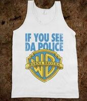 tank top,funny,graphic tee,funny shirt,police,warna brotha,cool,fashion,style,urban,if you see da police