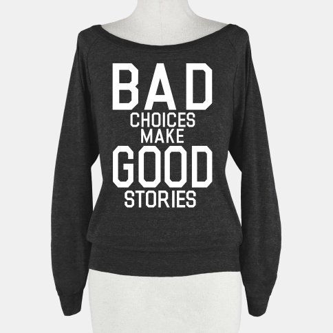 Bad Choices Make Good Stories | HUMAN | T-Shirts, Tanks, Sweatshirts and Hoodies