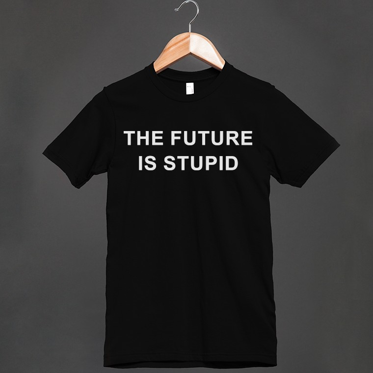 The Future Is Stupid | Fitted T-shirt | Skreened