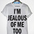 I'm Jealous of Me Too! TShirt - Fresh-tops.com