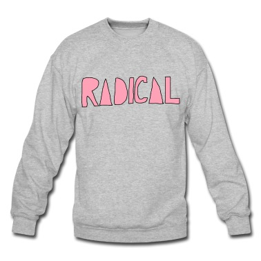 Radical Sweatshirt | Spreadshirt | ID: 10080608