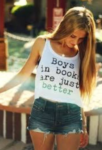 shirt boys in books are just better boys in books are better quote on it girl girly summer spring ripped jeans ripped shorts top tank top t-shirt style white top white t-shirt white crop tops girl shirts summer top summer shorts book shorts