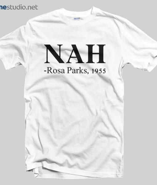 Nah Rosa Parks 1955 T Shirt - Adult Unisex Size S-3XL - Bonestudio