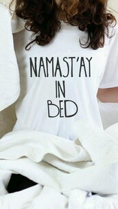 namastay,in,bedding,graphic tee,t-shirt,quote on it,lazy day,white,funny t-shirt,white t-shirt