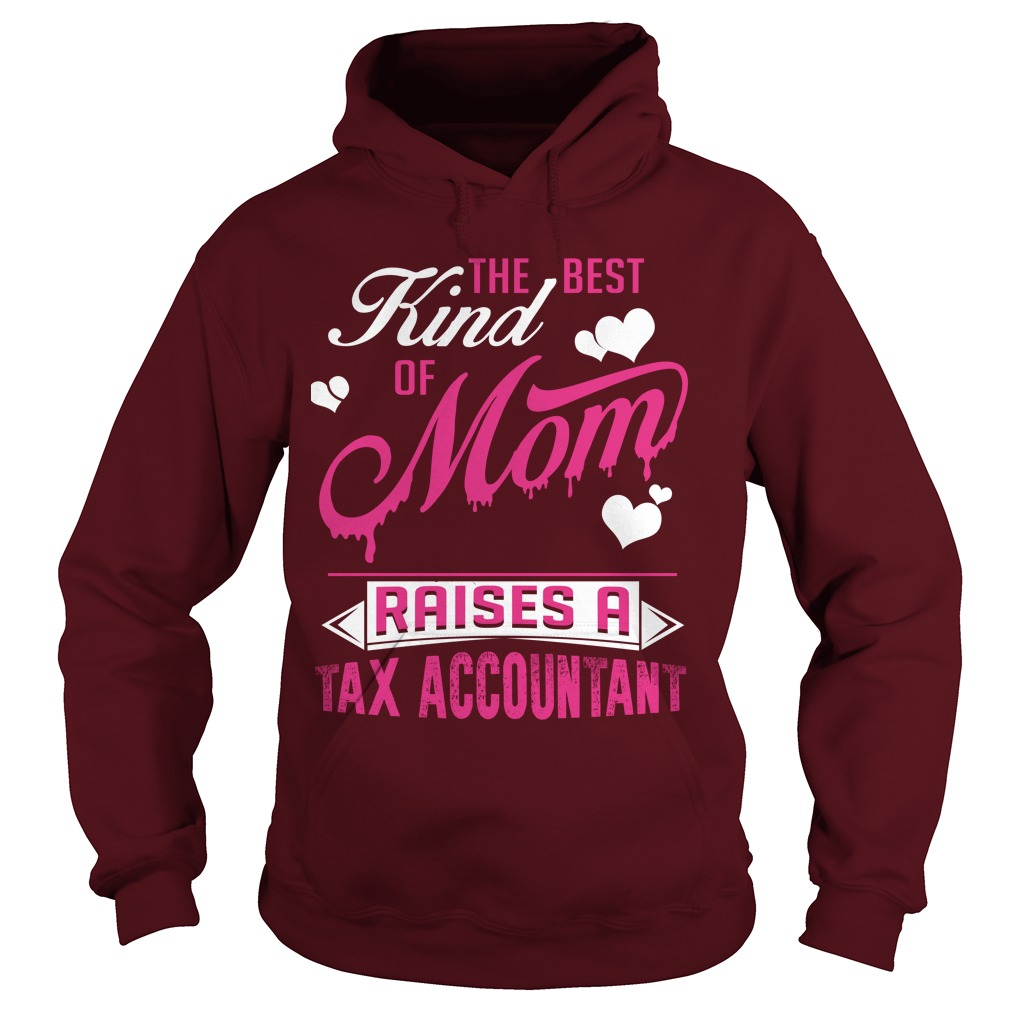 The Best Kind Of Mom Raises A Tax Accountant T Shirt & Hoodie