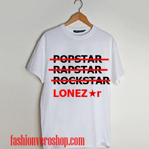 PopStar,Rapstar,Rockstar Lonez T shirt