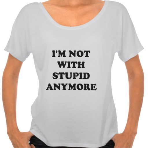 I'm Not With Stupid Anymore Tee | Zazzle.co.uk