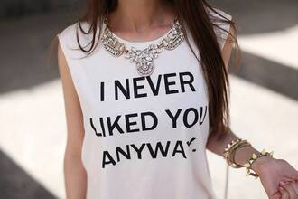 t-shirt clothes mean girls black white fashion blogger movies necklace accessories jewels galentines day shirt white shirt never liked you anyway quote on it tank top white tank top i never liked you anyway fashion top