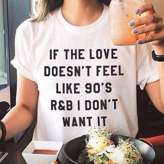 shirt t-shirt 90s style love quote on it white randb white top black letters cute love quotes 90's shirt white t-shirt women t shirts party shirt summer shirt streetwear streetstyle simple fahsion punk summer t shirt summer top shirt womens clothing fashion top graphic tee r&b