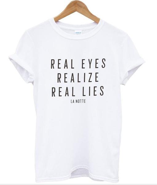 real eyes realize real lies shirt