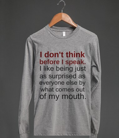 I Don't Think Before I Speak - Cool Funny Tees - Skreened T-shirts, Organic Shirts, Hoodies, Kids Tees, Baby One-Pieces and Tote Bags Custom T-Shirts, Organic Shirts, Hoodies, Novelty Gifts, Kids Apparel, Baby One-Pieces | Skreened - Ethical Custom Apparel