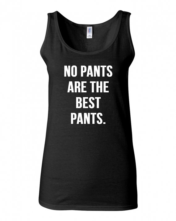 No pants are the best pants tank top t shirt womens girls tops black white sexy pajama home panties victoria tanks high waisted short secret