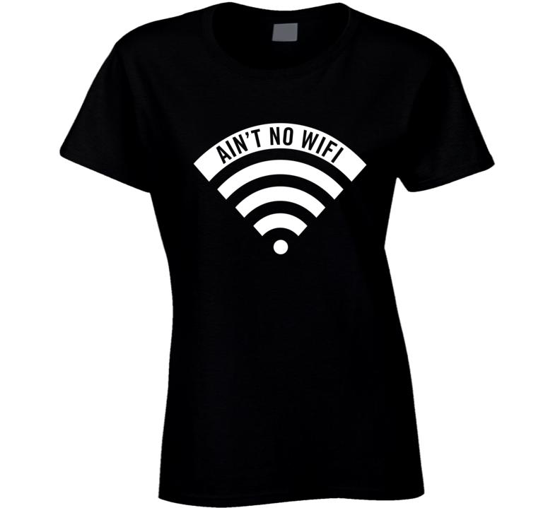Ain't no wifi / ain't no wifey parody t shirt