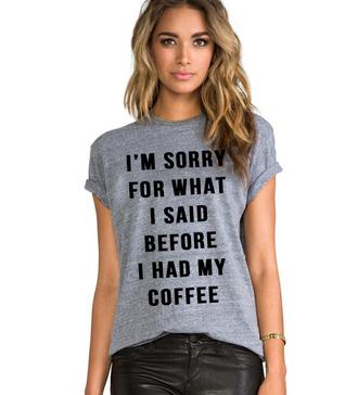t-shirt graphic tee grey t-shirt top graphic tees i'm sorry for what i said coffee tshirt fashion tops screen print womens tshirt