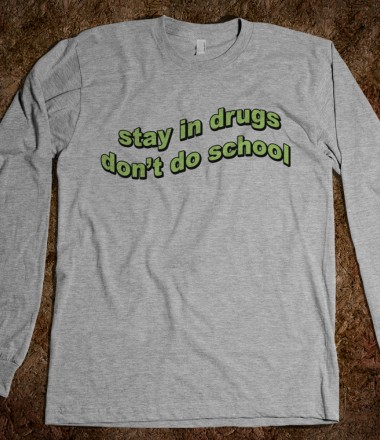 Stay In Drugs, Don't Do School - Phantastique Boutique - Skreened T-shirts, Organic Shirts, Hoodies, Kids Tees, Baby One-Pieces and Tote Bags Custom T-Shirts, Organic Shirts, Hoodies, Novelty Gifts, Kids Apparel, Baby One-Pieces | Skreened - Ethical Custom Apparel