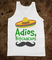 tank top,adios,bitchachos,bitch,sombrero,top,spanish,moustache,t-shirt,mexico,skreened,or can we find it? :),shirt,cute