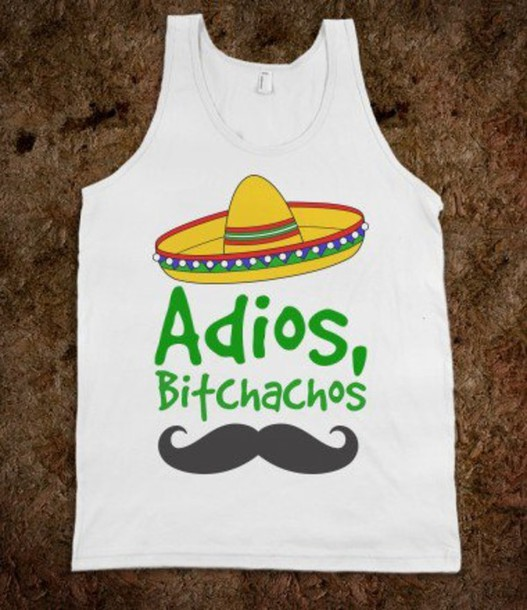 tank top adios bitchachos bitch sombrero top spanish moustache t-shirt mexico skreened or can we find it? :) t-shirt moustache shirt cute
