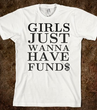 Girls Just wanna have Funds tee t shirt tshirt  - funnyt - Skreened T-shirts, Organic Shirts, Hoodies, Kids Tees, Baby One-Pieces and Tote Bags Custom T-Shirts, Organic Shirts, Hoodies, Novelty Gifts, Kids Apparel, Baby One-Pieces | Skreened - Ethical Custom Apparel