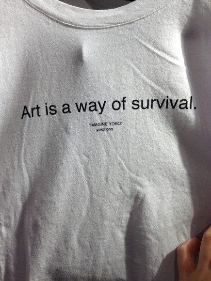 t-shirt art quote on it shirt shirt,perfect white grunge alternative pale white shirt art is a way or survivall yoko ono blouse