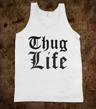 Thug Life Tank - JB Fashion - Skreened T-shirts, Organic Shirts, Hoodies, Kids Tees, Baby One-Pieces and Tote Bags Custom T-Shirts, Organic Shirts, Hoodies, Novelty Gifts, Kids Apparel, Baby One-Pieces | Skreened - Ethical Custom Apparel