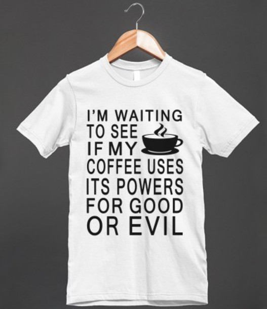 99e1fe3f7 t-shirt, coffee, shirt, mornings, drink, funny, funny, joke, funny ...