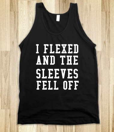 i flexed and the sleeves fell off - glamfoxx.com - Skreened T-shirts, Organic Shirts, Hoodies, Kids Tees, Baby One-Pieces and Tote Bags Custom T-Shirts, Organic Shirts, Hoodies, Novelty Gifts, Kids Apparel, Baby One-Pieces | Skreened - Ethical Custom Apparel