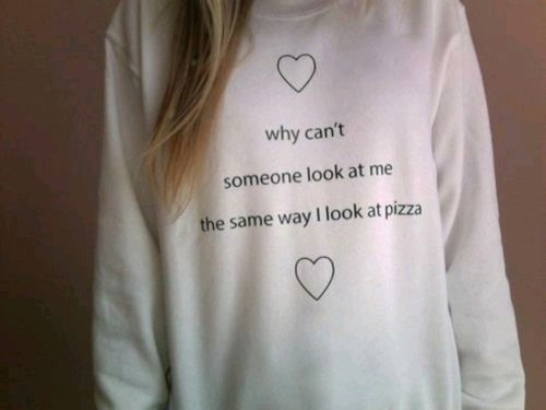 why can't someone look at me the same way I look at pizza sweatshirt