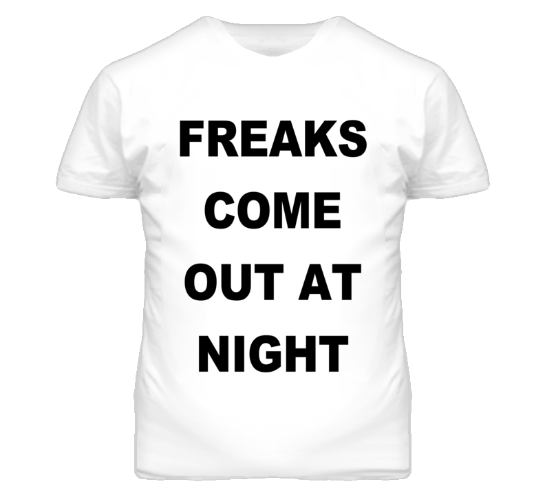 Freaks Come Out At Night Popular Graphic T Shirt