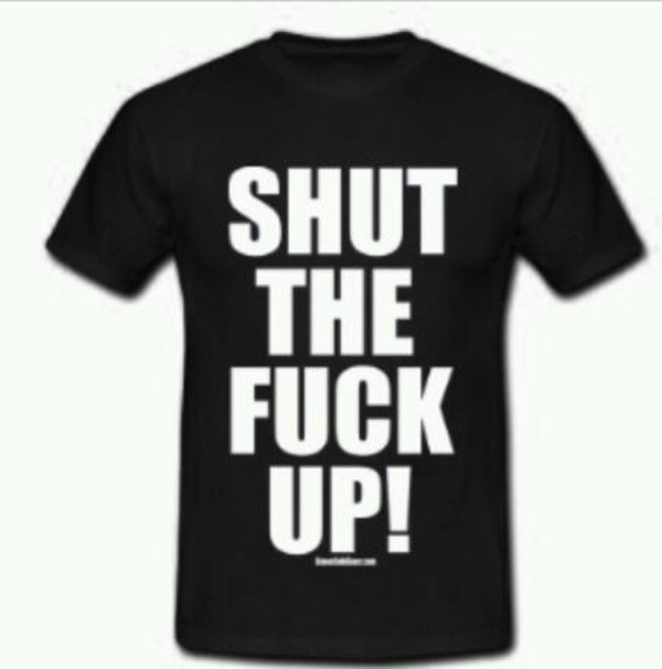 shirt t-shirt blouse white black shut up sayings music rap cool summer spring cute top writing letters back to school bitch sexy idea celebrity style fashion chill out chill thug life life gangsta slut festival