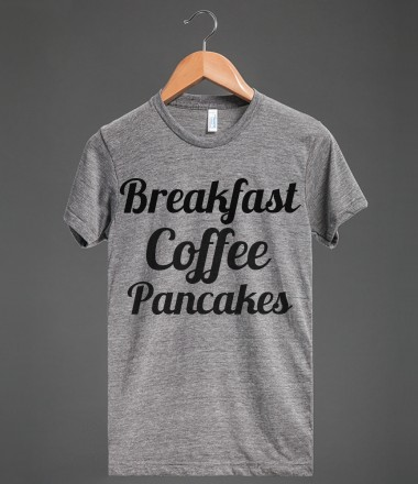 breakfast coffee pancakes - glamfoxx.com - Skreened T-shirts, Organic Shirts, Hoodies, Kids Tees, Baby One-Pieces and Tote Bags Custom T-Shirts, Organic Shirts, Hoodies, Novelty Gifts, Kids Apparel, Baby One-Pieces | Skreened - Ethical Custom Apparel
