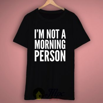 I'm Not Morning Person T Shirt – Mpcteehouse.com