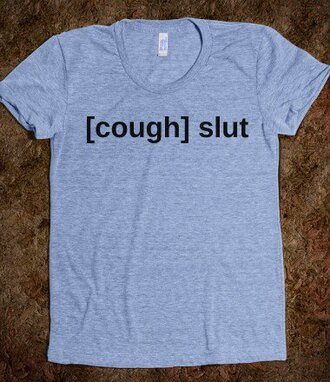 shirt slut t-shirt blue skreened i need t now cough nice very kind