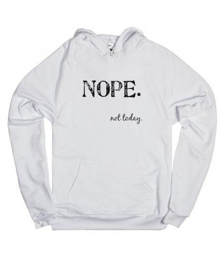 Nope. not today hoodie