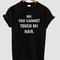 No you cannot shirt