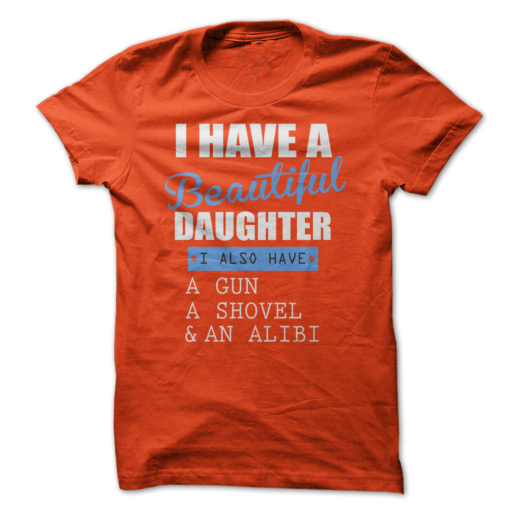 I Have A Beautiful Daughter T-Shirt & Hoodie