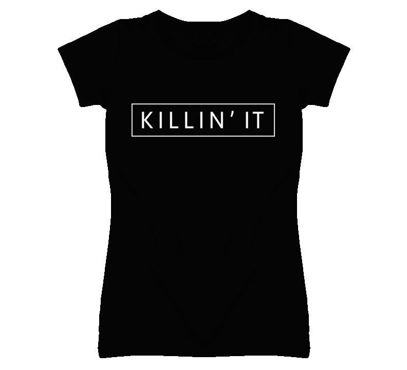 Killin' it ladies t shirt