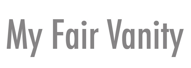 My Fair Vanity: About