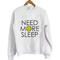 Need more sleep sweatshirt