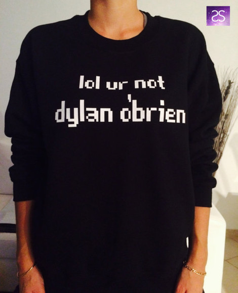 t-shirt lol ur not dylan obrien sweatshirt