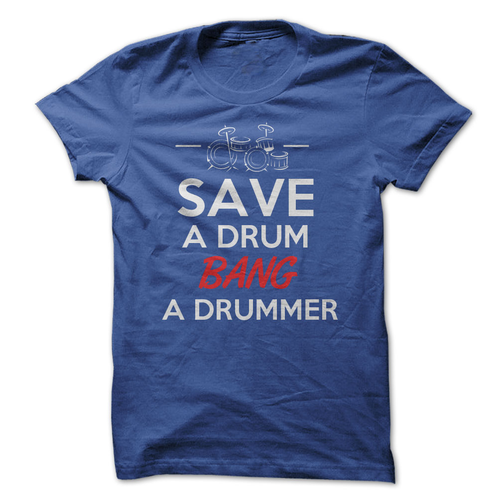 Save A Drum, Bang A Drummer T-Shirt & Hoodie