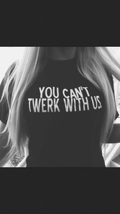 shirt,black,black shirt,twerk,mean girls,cute,quote on it,b&w,t-shirt,blouse,you can't sit with us,you can't twerk with us,style,black t-shirt,graphic tee