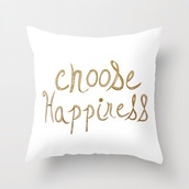 home accessory,choose happiness,gold,pillow,hipster,quote on it,quote on it pillow
