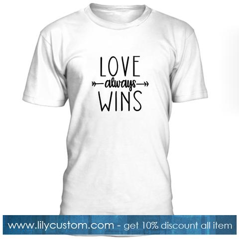 Love Always Wins T Shirt