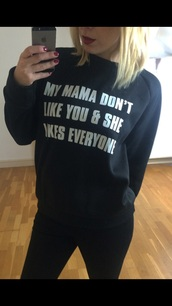 sweater,my mama don't like you and she likes everyone,justin bieber sweater