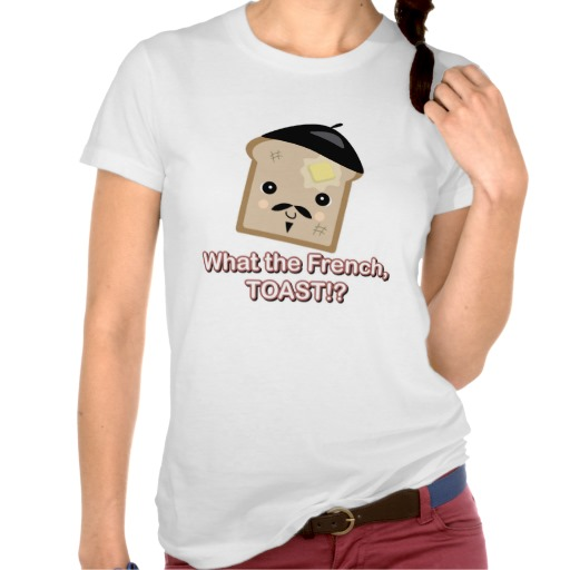 what the french toast tee shirts | Zazzle.co.uk